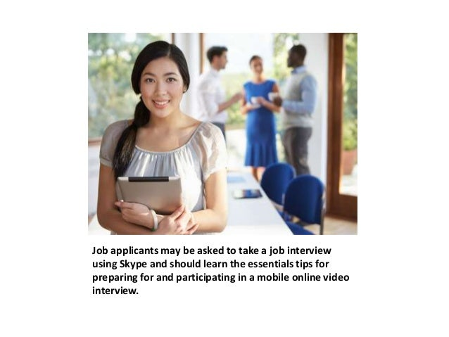 Job applicants may be asked to take a job interview  using Skype and should learn the essentials tips for  preparing for a...