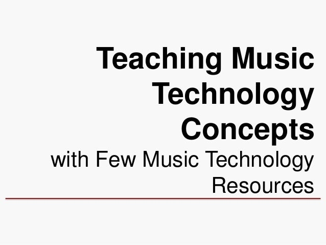 Teaching Music       Technology         Conceptswith Few Music Technology                Resources
