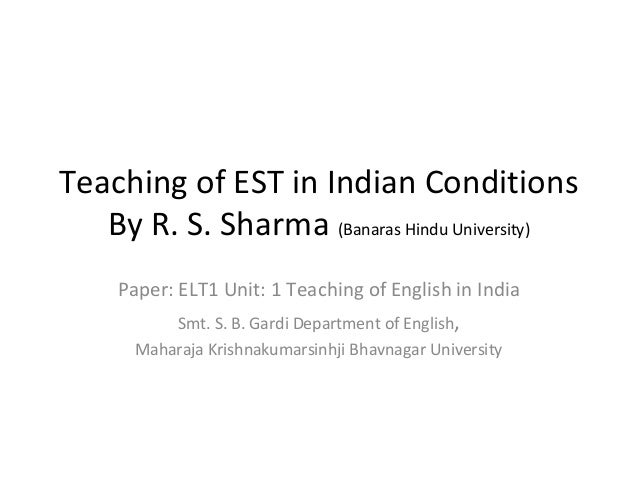 Teaching of EST in Indian Conditions By R. S. Sharma (Banaras Hindu University) Paper: ELT1 Unit: 1 Teaching of English in...