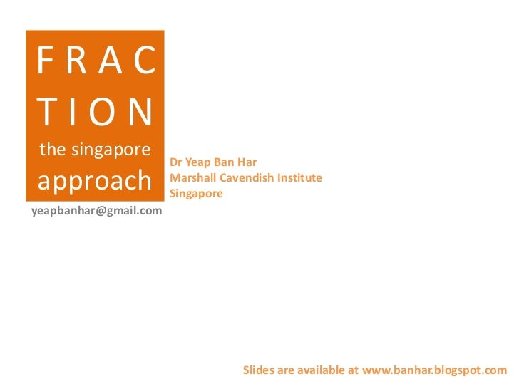 FRACTION the singapore                       Dr Yeap Ban Harapproach               Marshall Cavendish Institute           ...