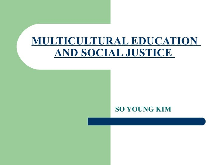 MULTICULTURAL EDUCATION  AND SOCIAL JUSTICE  SO YOUNG KIM