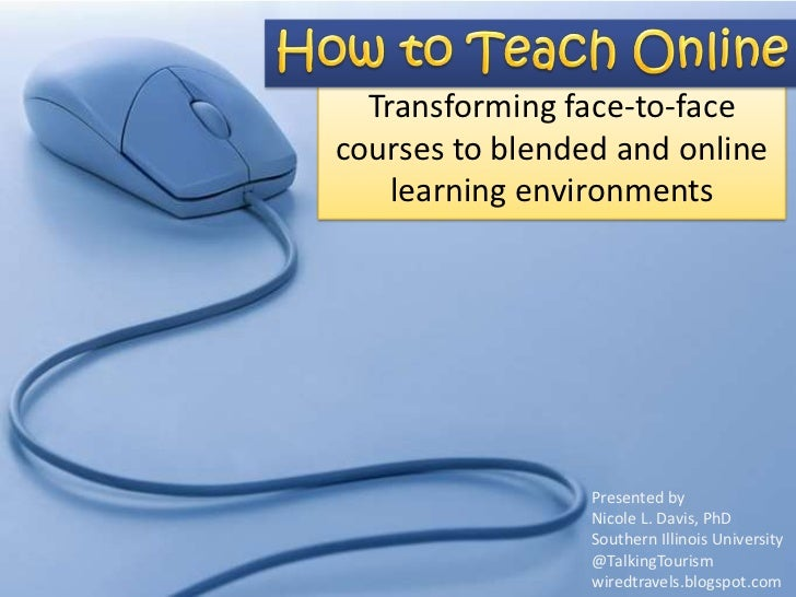 Transforming face-to-facecourses to blended and online    learning environments                 Presented by              ...