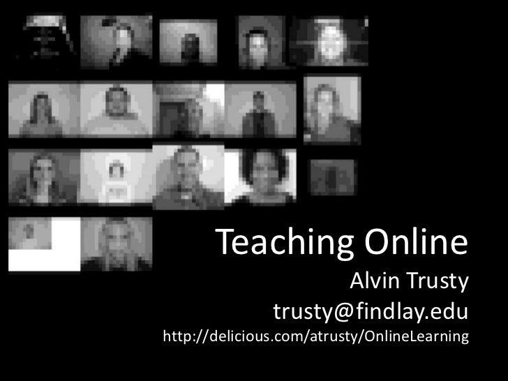 Teaching OnlineAlvin Trustytrusty@findlay.eduhttp://delicious.com/atrusty/OnlineLearning<br />