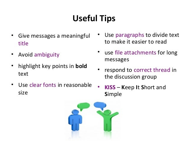 Useful Tips • Give messages a meaningful title • Avoid ambiguity • highlight key points in bold text • Use clear fonts in ...