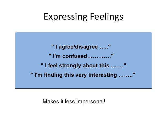 """Expressing Feelings """" I agree/disagree ….."""" """" I'm confused…………."""" """" I feel strongly about this ……."""" """" I'm finding this very..."""