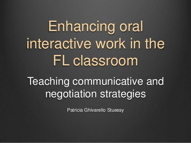 Enhancing oralinteractive work in the     FL classroomTeaching communicative and   negotiation strategies       Patricia G...