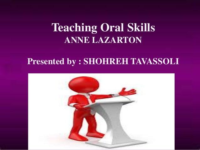 Teaching Oral Skills ANNE LAZARTON Presented by : SHOHREH TAVASSOLI
