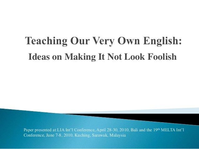 Ideas on Making It Not Look Foolish  Paper presented at LIA Int'l Conference, April 28-30, 2010, Bali and the 19th MELTA I...