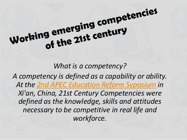 What is a competency?A competency is defined as a capability or ability. At the 2nd APEC Education Reform Syposium in Xian...