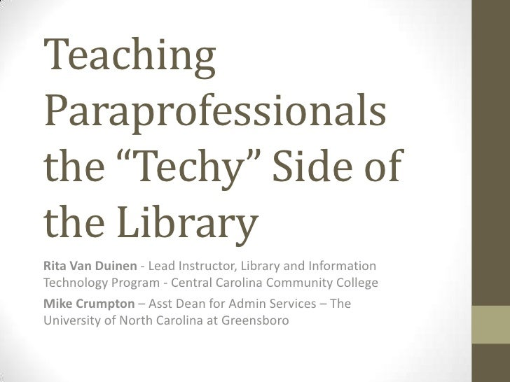 "Teaching Paraprofessionals the ""Techy"" Side of the Library<br />Rita Van Duinen- Lead Instructor, Library and Information ..."