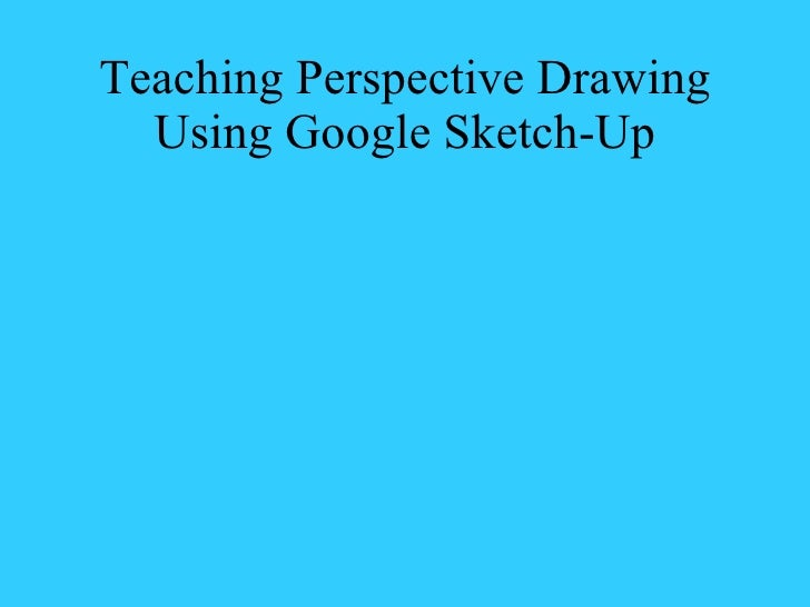 Teaching Perspective Drawing Using Google Sketch-Up
