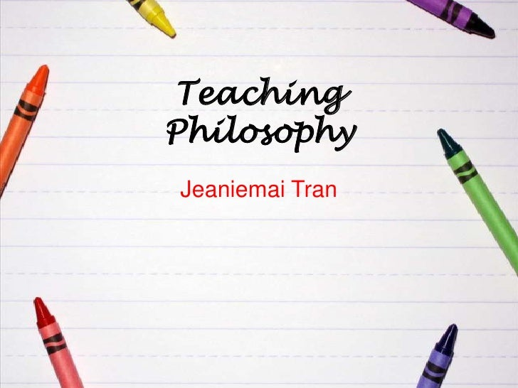 the philosophy of teaching Attitudes about teaching and learning most university teacher preparation  programs require that a teaching philosophy be written prior to student teaching.