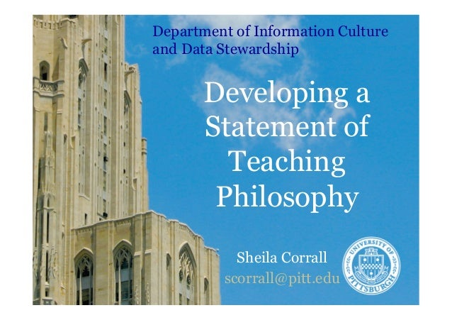 Developing a Statement of Teaching Philosophy Sheila Corrall scorrall@pitt.edu Department of Information Culture and Data ...