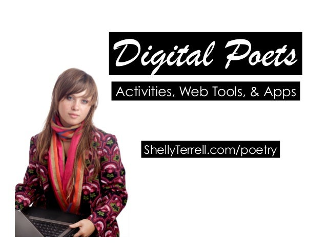 Digital Poets! ShellyTerrell.com/poetry Activities, Web Tools, & Apps