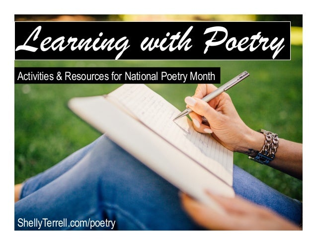 Learning with Poetry! ShellyTerrell.com/poetry Activities & Resources for National Poetry Month