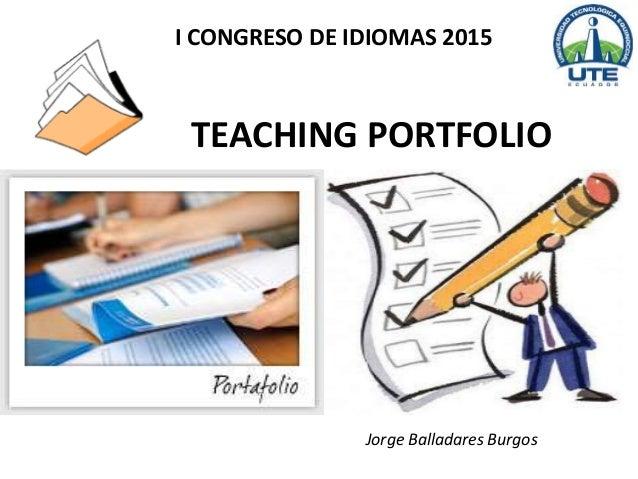 TEACHING PORTFOLIO I CONGRESO DE IDIOMAS 2015 Jorge Balladares Burgos