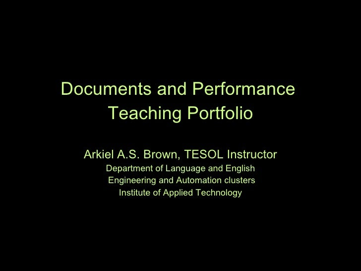 Documents and Performance  Teaching Portfolio Arkiel A.S. Brown, TESOL Instructor Department of Language and English  Engi...