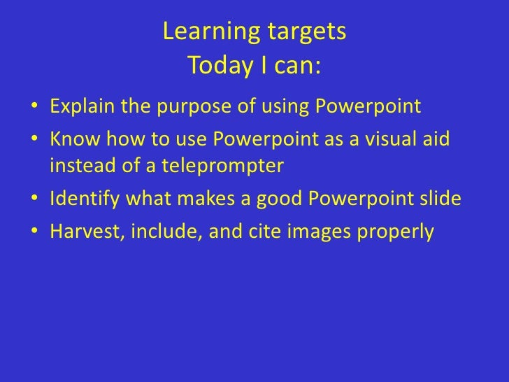 Learning targets               Today I can:• Explain the purpose of using Powerpoint• Know how to use Powerpoint as a visu...