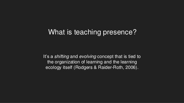 What is teaching presence? It's a shifting and evolving concept that is tied to the organization of learning and the learn...