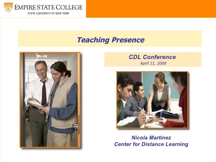 Teaching Presence   CDL Conference  April 11, 2008 Nicola Martinez Center for Distance Learning