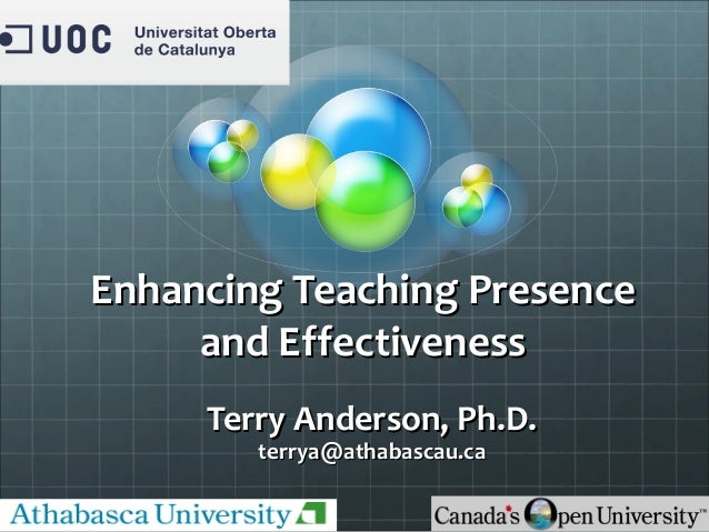 Enhancing Teaching PresenceEnhancing Teaching Presenceand Effectivenessand EffectivenessTerry Anderson, Ph.D.Terry Anderso...