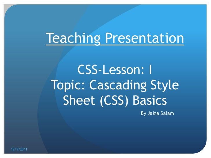 Teaching Presentation                CSS-Lesson: I            Topic: Cascading Style              Sheet (CSS) Basics      ...