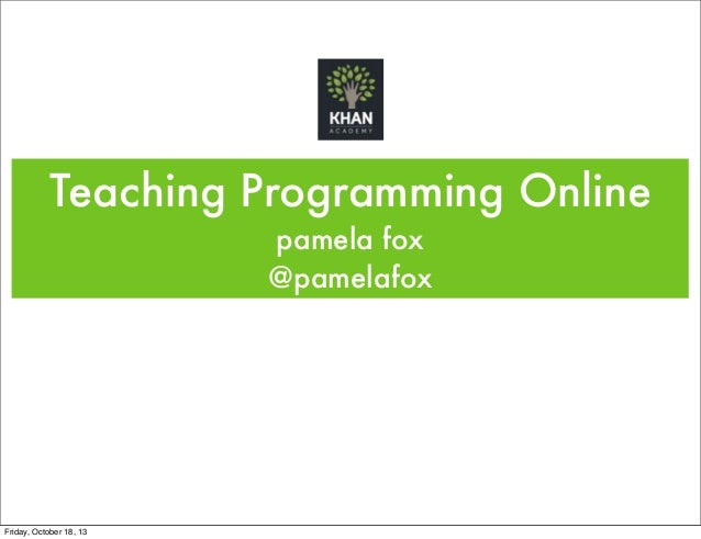 Teaching Programming Online pamela fox @pamelafox  Friday, October 18, 13