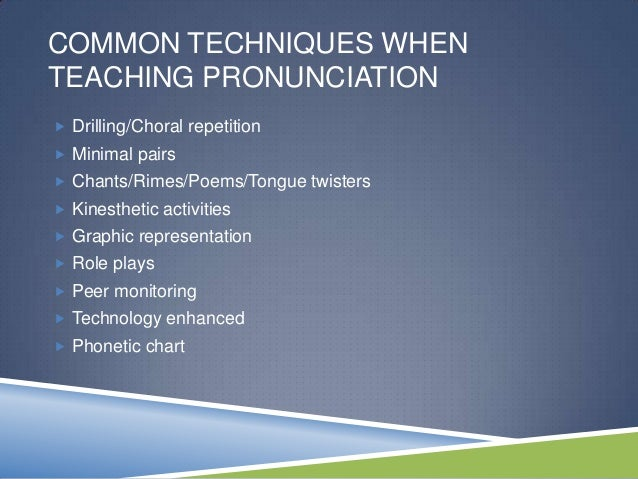 teaching pronunciation Two general approaches to the teaching of pronunciation: 1 an intuitive-imitative  approach (before the late 19th century) occasionally supplemented by the.