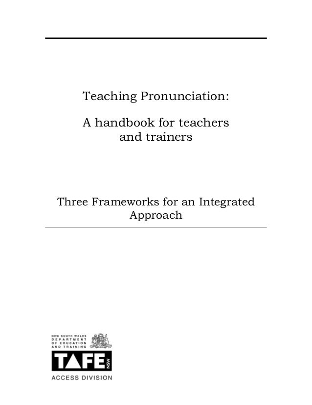 Teaching Pronunciation: A handbook for teachers and trainers  Three Frameworks for an Integrated Approach