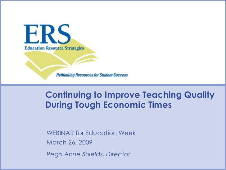 Continuing to Improve Teaching Quality During Tough Economic Times<br />WEBINAR for Education Week<br />March 26, 2009<br ...