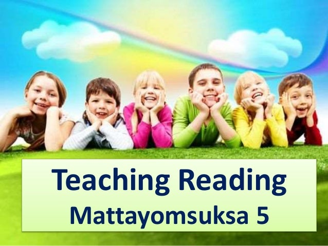 Teaching Reading  Mattayomsuksa 5