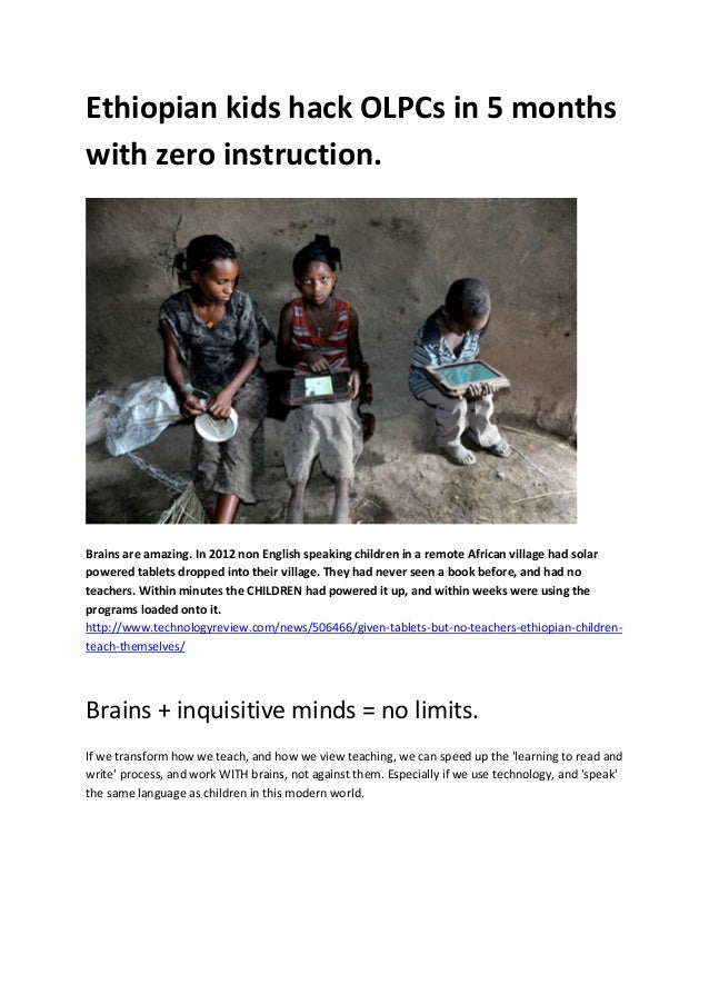 Ethiopian kids hack OLPCs in 5 months with zero instruction. Brains are amazing. In 2012 non English speaking children in ...