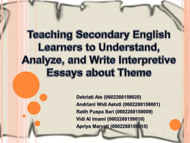 teaching secondary english learners to understand analyze and write teaching secondary english learners to understand analyze and write interpretive  essays about theme by nd group
