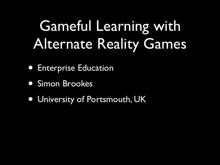Gameful Learning with Alternate Reality Games• Enterprise Education• Simon Brookes• University of Portsmouth, UK