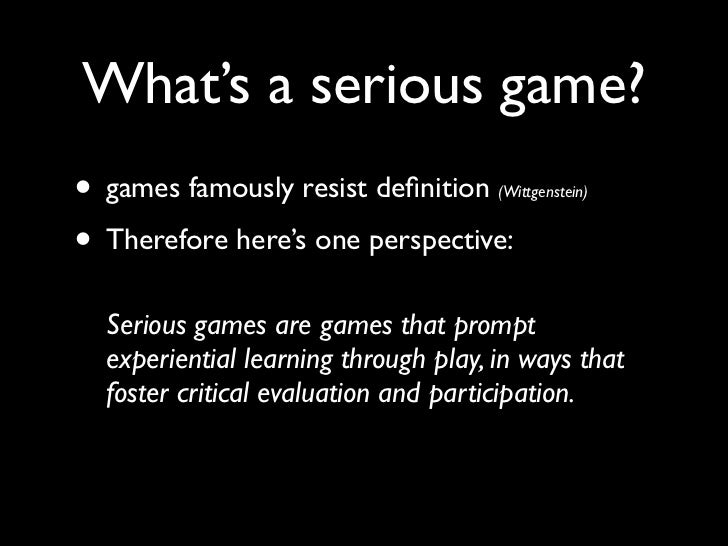 What's a serious game?• games famously resist definition     (Wittgenstein)• Therefore here's one perspective:  Serious gam...