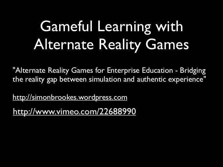 """Gameful Learning with      Alternate Reality Games""""Alternate Reality Games for Enterprise Education - Bridgingthe reality ..."""