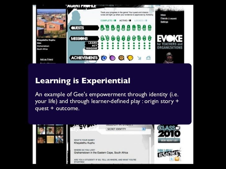 Learning is ExperientialAn example of Gees empowerment through identity (i.e.your life) and through learner-defined play : ...