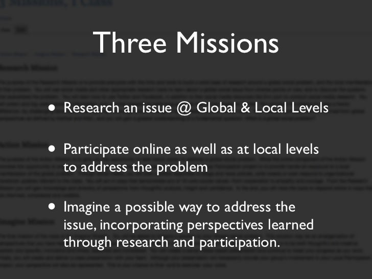 Three Missions• Research an issue @ Global & Local Levels• Participate online as well as at local levels  to address the p...