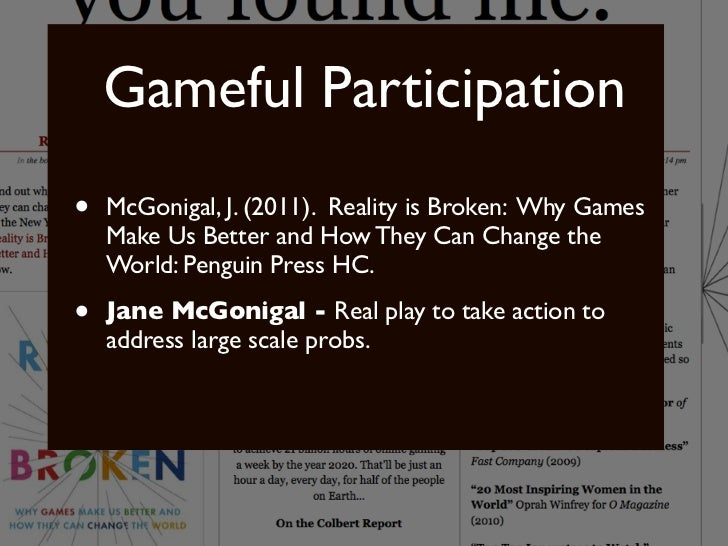 Gameful Participation•   McGonigal, J. (2011). Reality is Broken: Why Games    Make Us Better and How They Can Change the ...