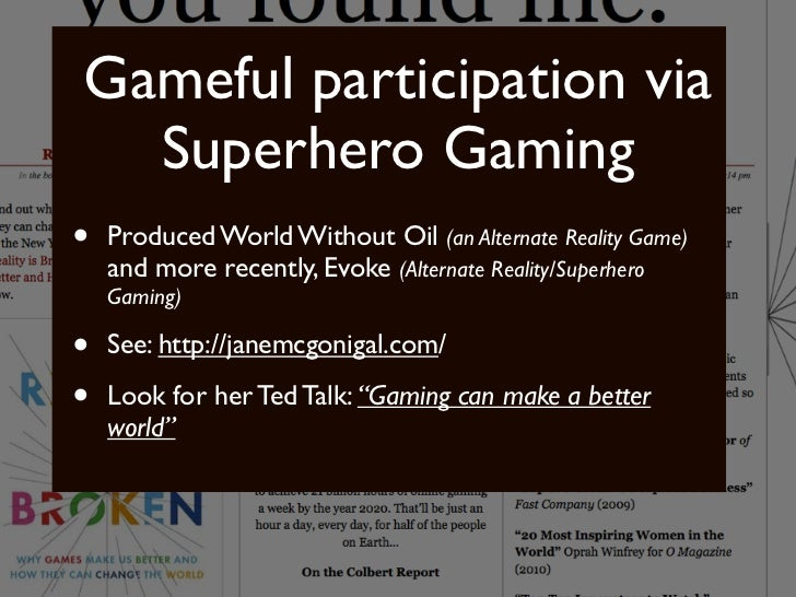 Gameful participation via  Superhero Gaming•   Produced World Without Oil (an Alternate Reality Game)    and more recently...