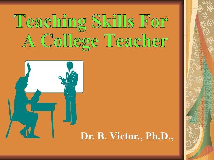 Dr. B. Victor., Ph.D.,  Teaching Skills For A College Teacher