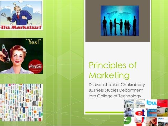 Principles ofMarketingDr. Manishankar ChakrabortyBusiness Studies DepartmentIbra College of Technology