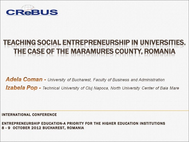 INTERNATIONAL CONFERENCEENTREPRENEURSHIP EDUCATION-A PRIORITY FOR THE HIGHER EDUCATION INSTITUTIONS8 - 9OCTOBER 2012 BU...