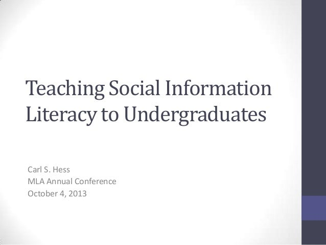 Teaching Social Information Literacy to Undergraduates Carl S. Hess MLA Annual Conference October 4, 2013