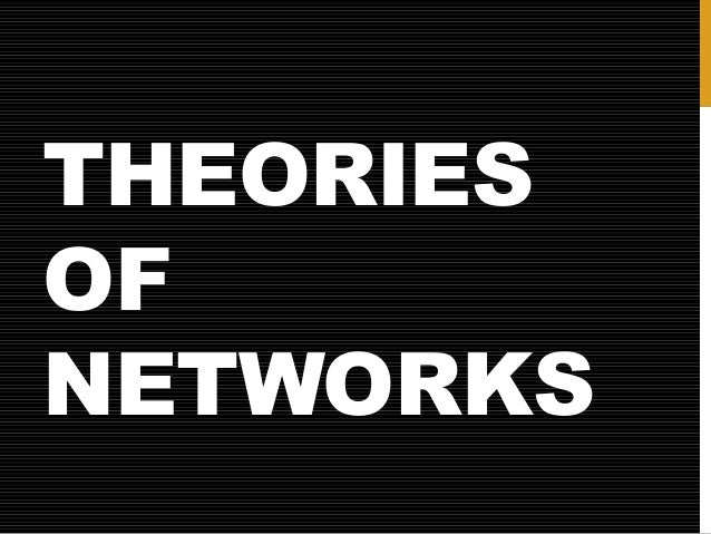 THEORIES OF NETWORKS