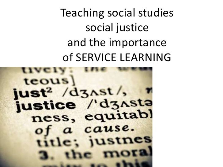 Teaching social studies     social justice and the importanceof SERVICE LEARNING