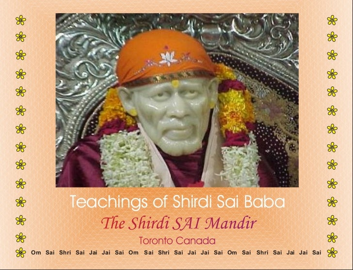 Teachings of Shirdi Sai Baba                   The Shirdi SAI Mandir                                 Toronto CanadaOm Sai ...