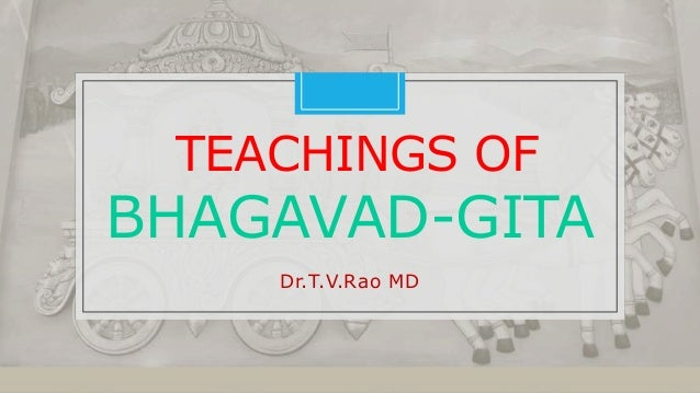 teaching of the bhagavad gita The bhagavad-the bhagavad ---gitagita _____ translated by barbara stoler miller excerpt taken from the norton anthology of world masterpieces by ww norton &company, 1997.