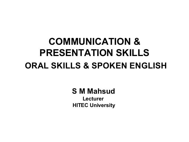 COMMUNICATION &  PRESENTATION SKILLSORAL SKILLS & SPOKEN ENGLISH         S M Mahsud            Lecturer         HITEC Univ...