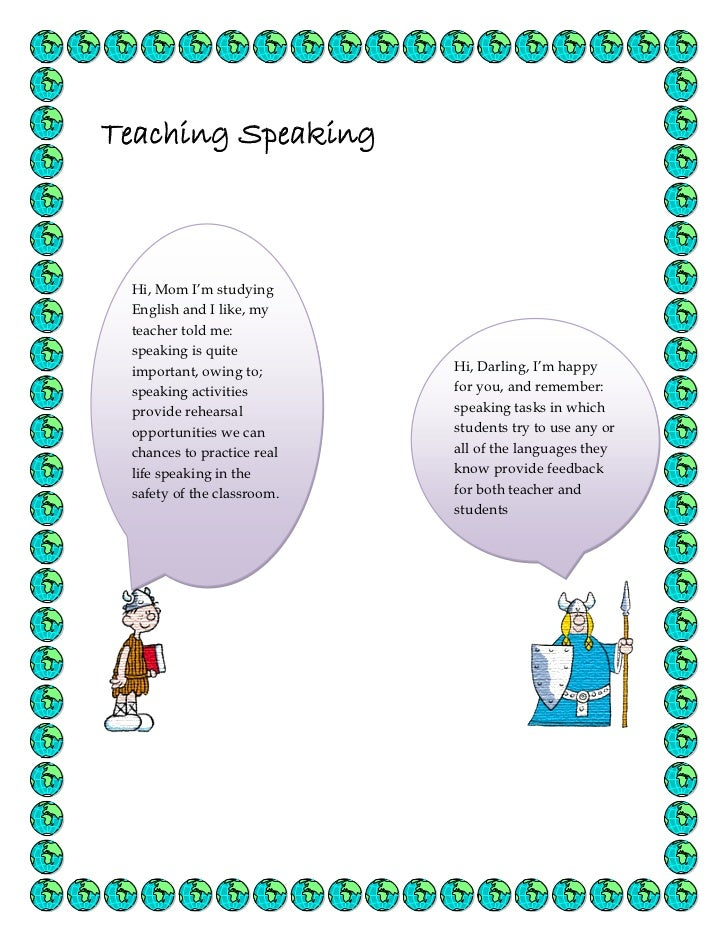 Teaching Speaking     Hi, Mom I'm studying     English and I like, myices teacher told me:     speaking is quite     impor...